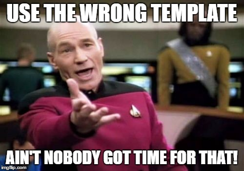 Picard Wtf Meme | USE THE WRONG TEMPLATE AIN'T NOBODY GOT TIME FOR THAT! | image tagged in memes,picard wtf | made w/ Imgflip meme maker