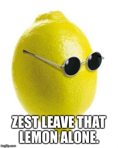 ZEST LEAVE THAT LEMON ALONE. | made w/ Imgflip meme maker