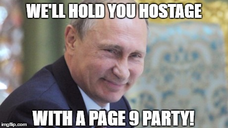 WE'LL HOLD YOU HOSTAGE WITH A PAGE 9 PARTY! | made w/ Imgflip meme maker