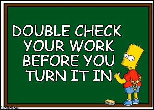 DOUBLE CHECK YOUR WORK BEFORE YOU TURN IT IN | made w/ Imgflip meme maker