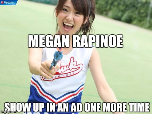 YouTube keeps asking me to be a TryAthlete. |  MEGAN RAPINOE; SHOW UP IN AN AD ONE MORE TIME | image tagged in memes,yuko with gun | made w/ Imgflip meme maker