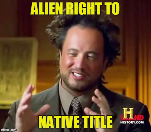 Ancient Aliens Meme | ALIEN RIGHT TO NATIVE TITLE | image tagged in memes,ancient aliens | made w/ Imgflip meme maker