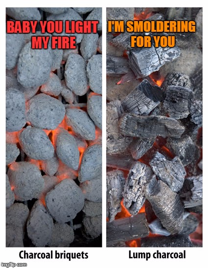 BABY YOU LIGHT MY FIRE I'M SMOLDERING FOR YOU | made w/ Imgflip meme maker