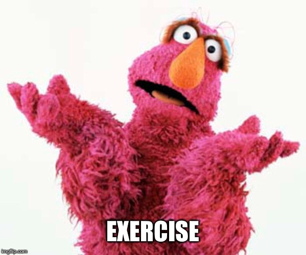 EXERCISE | made w/ Imgflip meme maker