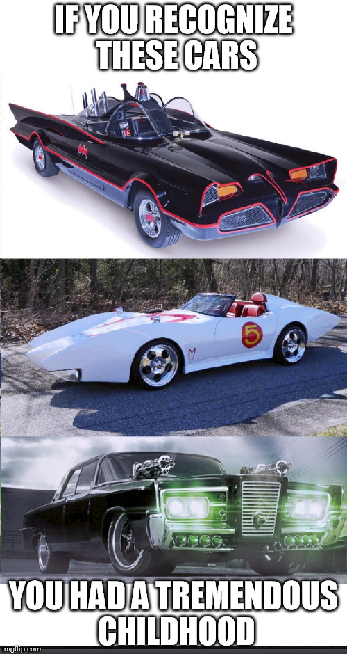 60's kids | IF YOU RECOGNIZE THESE CARS YOU HAD A TREMENDOUS CHILDHOOD | image tagged in tv cool batman speedrace green hornet | made w/ Imgflip meme maker