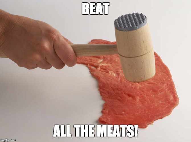 BEAT ALL THE MEATS! | made w/ Imgflip meme maker