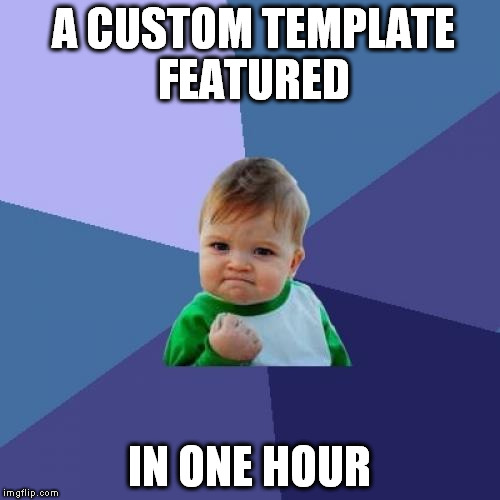 Success Kid Meme | A CUSTOM TEMPLATE FEATURED IN ONE HOUR | image tagged in memes,success kid | made w/ Imgflip meme maker