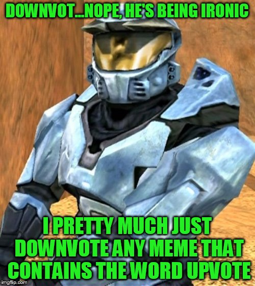 DOWNVOT...NOPE, HE'S BEING IRONIC I PRETTY MUCH JUST DOWNVOTE ANY MEME THAT CONTAINS THE WORD UPVOTE | image tagged in church rvb season 1 | made w/ Imgflip meme maker