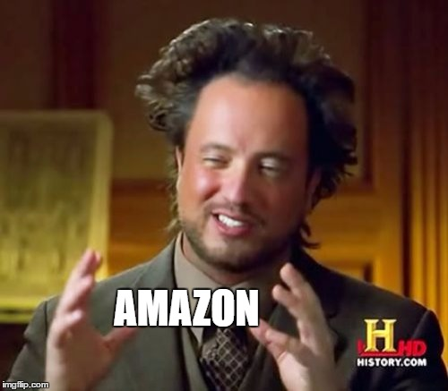 Ancient Aliens Meme | AMAZON | image tagged in memes,ancient aliens | made w/ Imgflip meme maker