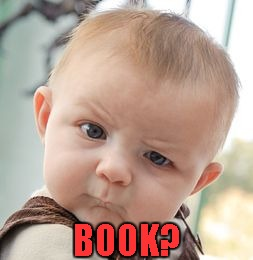 Skeptical Baby Meme | BOOK? | image tagged in memes,skeptical baby | made w/ Imgflip meme maker