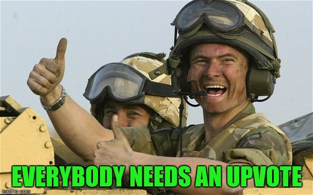 Upvote Solider | EVERYBODY NEEDS AN UPVOTE | image tagged in upvote solider | made w/ Imgflip meme maker