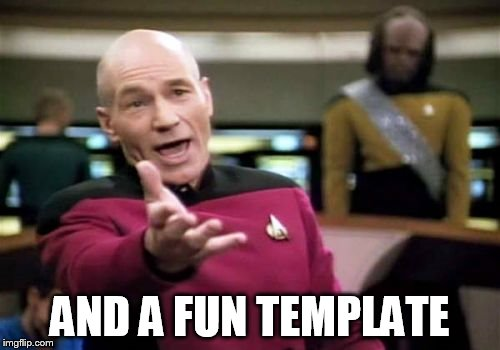 Picard Wtf Meme | AND A FUN TEMPLATE | image tagged in memes,picard wtf | made w/ Imgflip meme maker