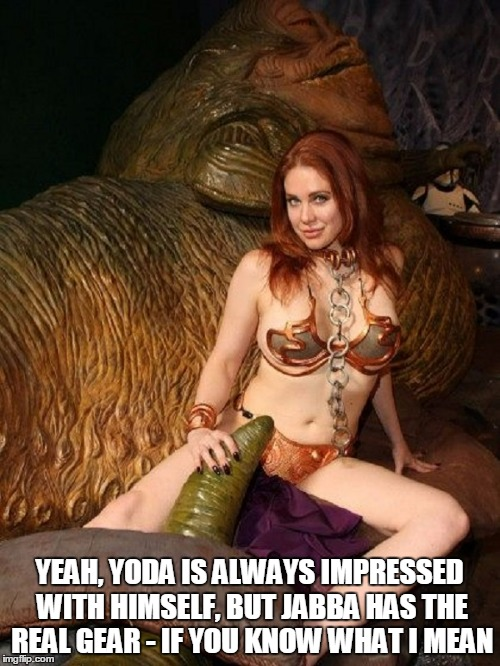 YEAH, YODA IS ALWAYS IMPRESSED WITH HIMSELF, BUT JABBA HAS THE REAL GEAR - IF YOU KNOW WHAT I MEAN | made w/ Imgflip meme maker