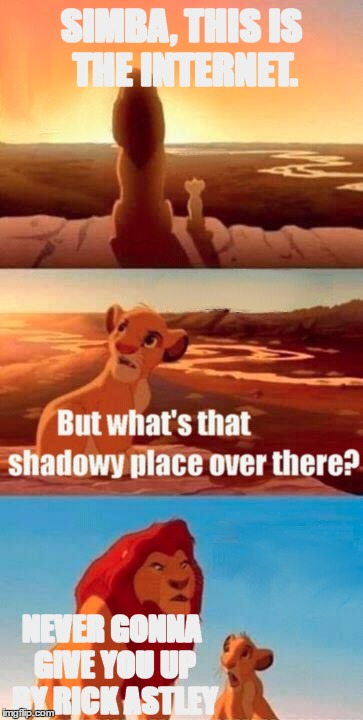 rick roll | SIMBA, THIS IS THE INTERNET. NEVER GONNA GIVE YOU UP BY RICK ASTLEY | image tagged in memes,simba shadowy place,rick roll,lol,funny | made w/ Imgflip meme maker