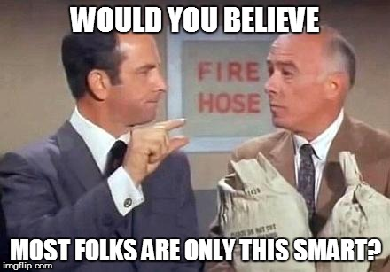 WOULD YOU BELIEVE MOST FOLKS ARE ONLY THIS SMART? | made w/ Imgflip meme maker