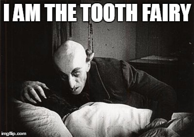 http://www.dvdjournal.com/reviewimgs/n/nosferatu/4-drinking.jpg |  I AM THE TOOTH FAIRY | image tagged in http//wwwdvdjournalcom/reviewimgs/n/nosferatu/4-drinkingjpg | made w/ Imgflip meme maker