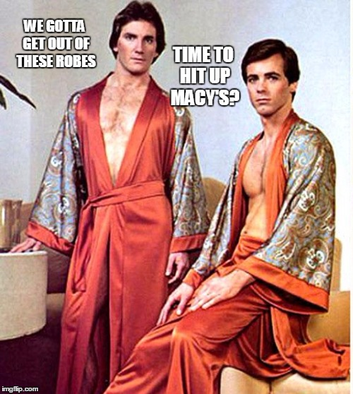 WE GOTTA GET OUT OF THESE ROBES TIME TO HIT UP MACY'S? | made w/ Imgflip meme maker