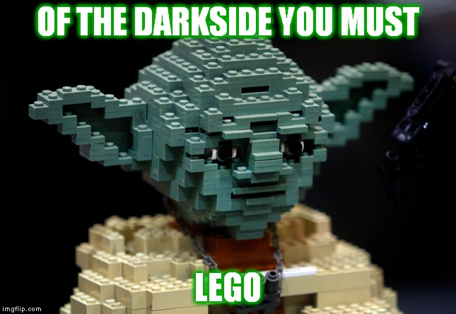 Sometimes it's best just to lego of things... |  OF THE DARKSIDE YOU MUST; LEGO | image tagged in advice yoda,yoda wisdom,lego | made w/ Imgflip meme maker
