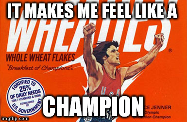IT MAKES ME FEEL LIKE A CHAMPION | made w/ Imgflip meme maker