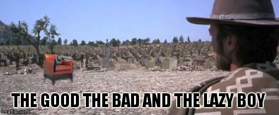 Do you feel comfy... punk! | THE GOOD THE BAD AND THE LAZY BOY | image tagged in clint eastwood,lazy boy,shootout | made w/ Imgflip meme maker