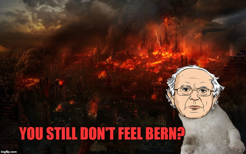 YOU STILL DON'T FEEL BERN? | made w/ Imgflip meme maker