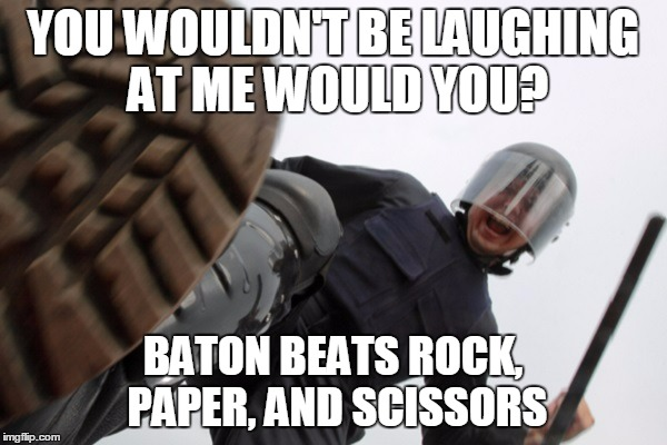 YOU WOULDN'T BE LAUGHING AT ME WOULD YOU? BATON BEATS ROCK, PAPER, AND SCISSORS | made w/ Imgflip meme maker