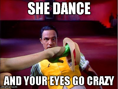SHE DANCE AND YOUR EYES GO CRAZY | image tagged in singing in the rain,gene kelly,crazy eyes,dance,dance floor,sexy girl | made w/ Imgflip meme maker