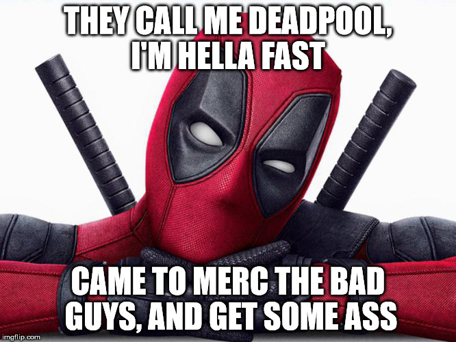 THEY CALL ME DEADPOOL, I'M HELLA FAST CAME TO MERC THE BAD GUYS, AND GET SOME ASS | image tagged in deadpool head pose | made w/ Imgflip meme maker