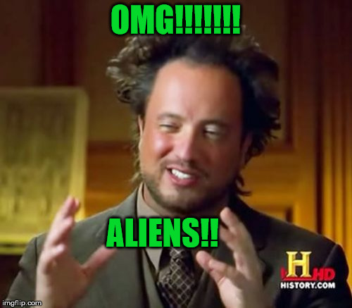 Ancient Aliens Meme | OMG!!!!!!! ALIENS!! | image tagged in memes,ancient aliens | made w/ Imgflip meme maker