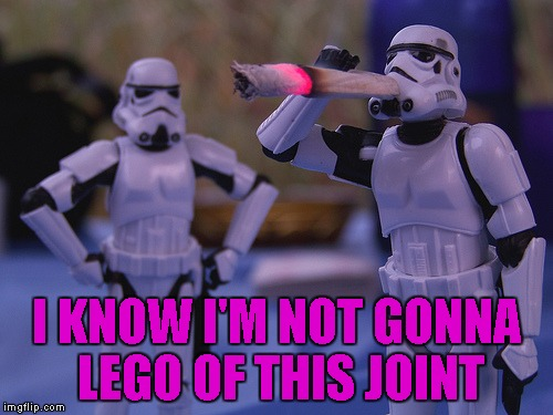 I KNOW I'M NOT GONNA LEGO OF THIS JOINT | made w/ Imgflip meme maker