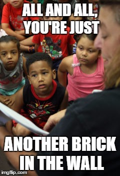 WE DON'T NEED TO FULLY FUND EDUCATION | ALL AND ALL, YOU'RE JUST ANOTHER BRICK IN THE WALL | image tagged in education,mayor,school,budget | made w/ Imgflip meme maker