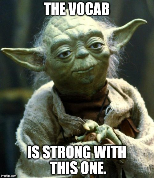 Star Wars Yoda Meme | THE VOCAB IS STRONG WITH THIS ONE. | image tagged in memes,star wars yoda | made w/ Imgflip meme maker
