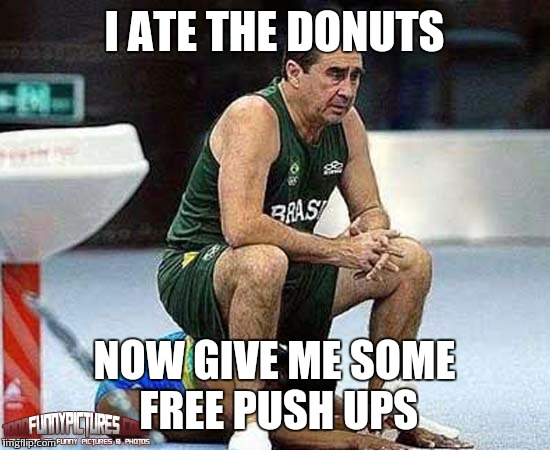 I ATE THE DONUTS NOW GIVE ME SOME FREE PUSH UPS | made w/ Imgflip meme maker