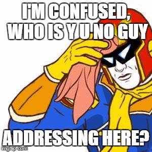 I'M CONFUSED, WHO IS Y U NO GUY ADDRESSING HERE? | made w/ Imgflip meme maker