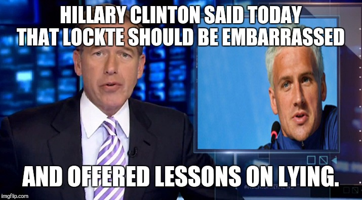 HILLARY CLINTON SAID TODAY THAT LOCKTE SHOULD BE EMBARRASSED; AND OFFERED LESSONS ON LYING. | image tagged in ryanlockte | made w/ Imgflip meme maker