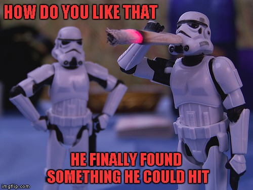 "Someone's feeling the power of the ""Dank"" side... 