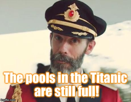 Did You Know... | The pools in the Titanic are still full! | image tagged in captain obvious,meme,funny,titanic,pool,full | made w/ Imgflip meme maker