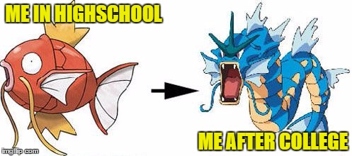 Magikarp gyarados |  ME IN HIGHSCHOOL; ME AFTER COLLEGE | image tagged in magikarp gyarados,pokemon,pokemon go,highschool,beast mode | made w/ Imgflip meme maker