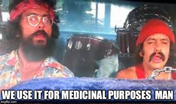 WE USE IT FOR MEDICINAL PURPOSES  MAN | made w/ Imgflip meme maker