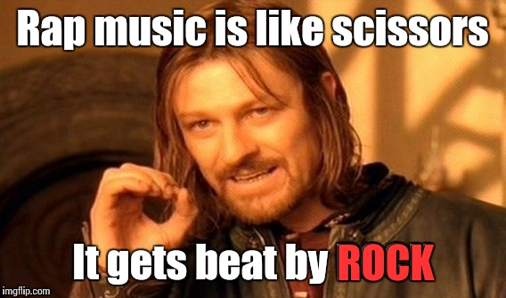 One Does Not Simply Meme | Rap music is like scissors It gets beat by ROCK ROCK | image tagged in memes,one does not simply,trhtimmy,lol i messed up yhe original version | made w/ Imgflip meme maker