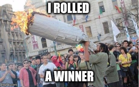 I ROLLED A WINNER | made w/ Imgflip meme maker