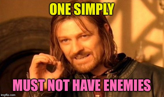 One Does Not Simply Meme | ONE SIMPLY MUST NOT HAVE ENEMIES | image tagged in memes,one does not simply | made w/ Imgflip meme maker