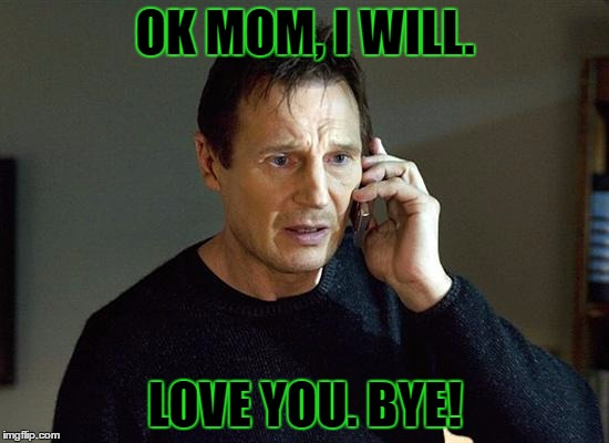 Funny Mom Memes : Even liam needs to call his mother once in a while. imgflip