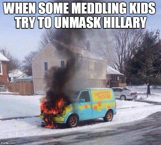 Zoiks! I saw the image and I couldn't resist. | WHEN SOME MEDDLING KIDS TRY TO UNMASK HILLARY | image tagged in mystery machine,funny meme | made w/ Imgflip meme maker