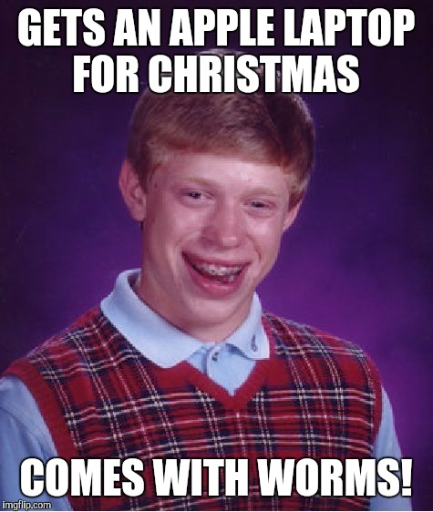 Bad Luck Brian Meme | GETS AN APPLE LAPTOP FOR CHRISTMAS COMES WITH WORMS! | image tagged in memes,bad luck brian | made w/ Imgflip meme maker