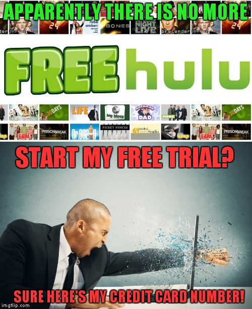 Just started my 5th season of Misfits, now everything you click on takes you to the free trial page only! | APPARENTLY THERE IS NO MORE START MY FREE TRIAL? SURE HERE'S MY CREDIT CARD NUMBER! | image tagged in hulu,cthulu,free nope | made w/ Imgflip meme maker
