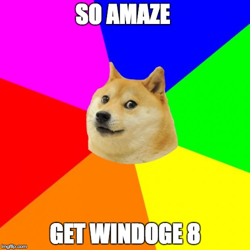Advice Doge  | SO AMAZE GET WINDOGE 8 | image tagged in memes,advice doge,funny,doge | made w/ Imgflip meme maker