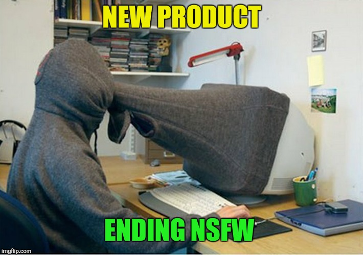 NEW PRODUCT ENDING NSFW | made w/ Imgflip meme maker