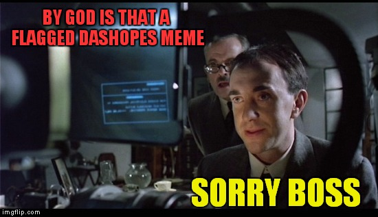 BY GOD IS THAT A FLAGGED DASHOPES MEME SORRY BOSS | made w/ Imgflip meme maker