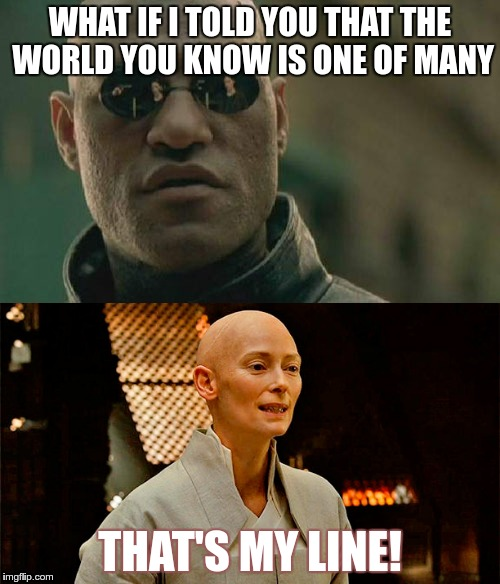 STRANGE line mix-up |  WHAT IF I TOLD YOU THAT THE WORLD YOU KNOW IS ONE OF MANY; THAT'S MY LINE! | image tagged in dr strange,matrix,marvel | made w/ Imgflip meme maker